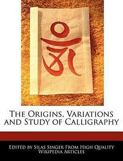 The Origins, Variations and Study of Calligraphy