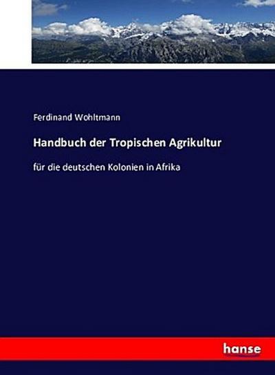 Handbuch der Tropischen Agrikultur