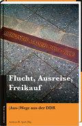 Flucht, Ausreise, Freikauf: (Aus-)Wege aus de ...