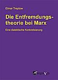 Die Entfremdungstheorie bei Karl Marx: Eine dialektische Konkretisierung