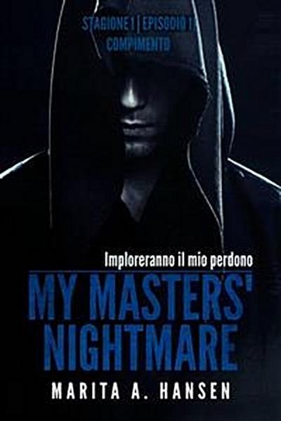"""My Masters' Nightmare Stagione 1, Episodio 11 """"compimento"""""""