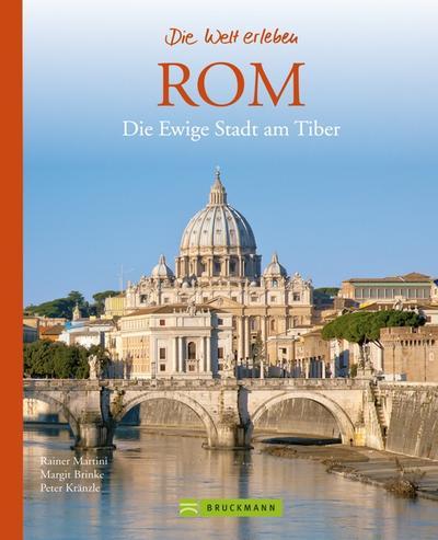 Rom - Die Welt erleben: Faszinierender Reise Bildband: Die Ewige Stadt am Tiber
