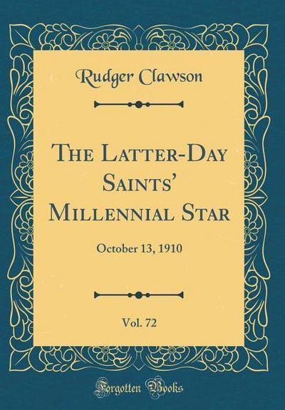 The Latter-Day Saints' Millennial Star, Vol. 72: October 13, 1910 (Classic Reprint)