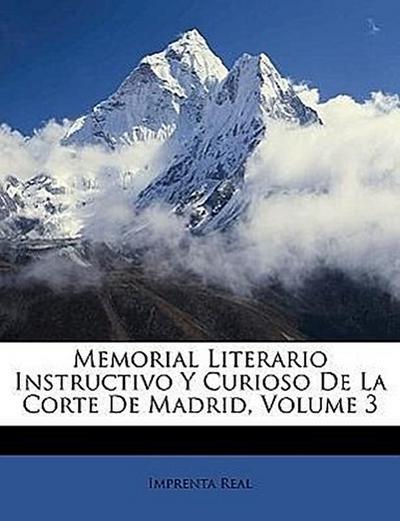 Real, I: Memorial Literario Instructivo Y Curioso De La Cort