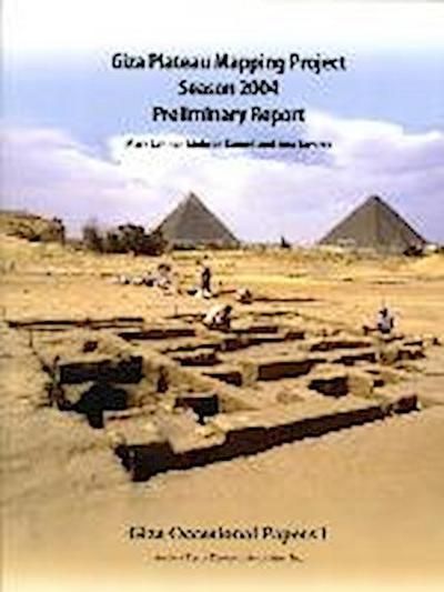 Giza Plateau Mapping Project Season 2004 Preliminary Report