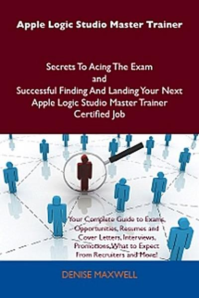 Apple Logic Studio Master Trainer Secrets To Acing The Exam and Successful Finding And Landing Your Next Apple Logic Studio Master Trainer Certified Job