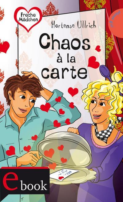 Freche Mädchen - freche Bücher!: Chaos à la carte
