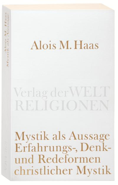 Mystik als Aussage: Erfahrungs-, Denk- und Redeformen christlicher Mystik (Verlag der Weltreligionen)