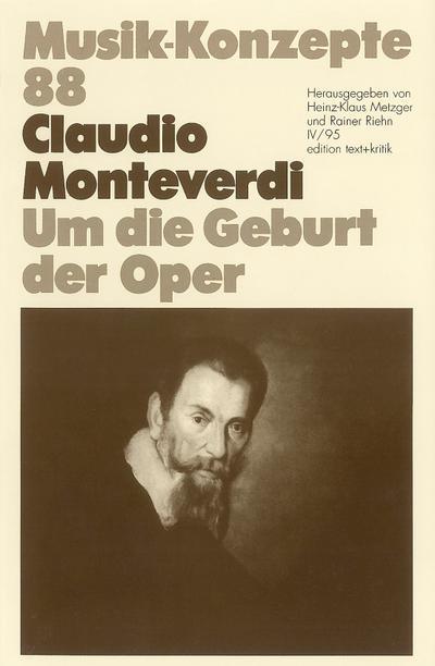 Claudio Monteverdi. Um die Geburt der Oper
