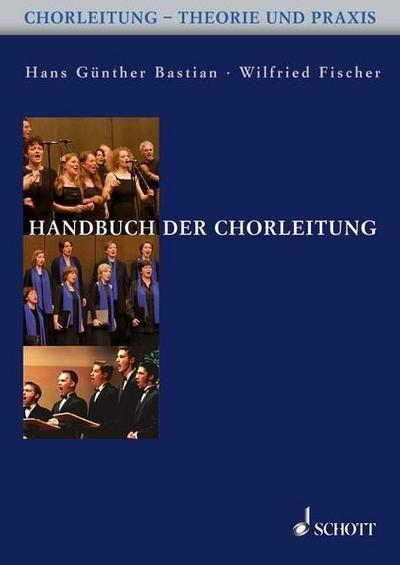 Chorleitung - Theorie & Praxis: Handbuch der Chorleitung: Chorleitung - Theorie und Praxis