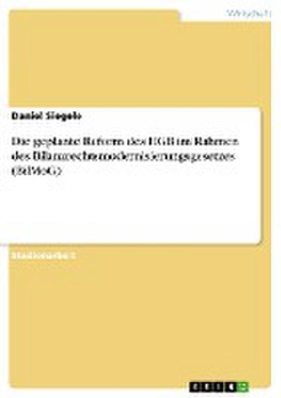 Die geplante Reform des HGB im Rahmen des Bilanzrechtsmodernisierungsgesetzes (BilMoG) - Grin Verlag - Taschenbuch, Deutsch, Daniel Siegele, ,