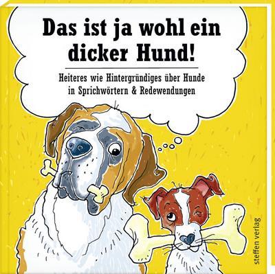 Das ist ja wohl ein dicker Hund!: Heiteres wie Hintergründiges über Hunde in Sprichwörtern & Redewendungen