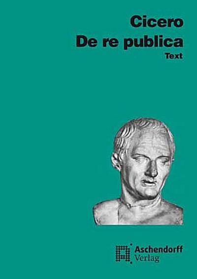 De re publica. Text. Vollständige Ausgabe