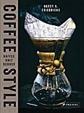 Coffee Style; Kaffee Kult Genuss; Übers. v. Hartz, Cornelius; Deutsch; 200 Illustr.