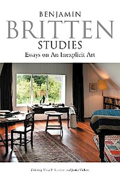 Benjamin Britten Studies: Essays on An Inexplicit Art