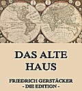9783849615444 - Friedrich Gerstäcker: Das alte Haus - Vollständige Ausgabe - หนังสือ