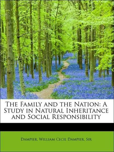 The Family and the Nation: A Study in Natural Inheritance and Social Responsibility