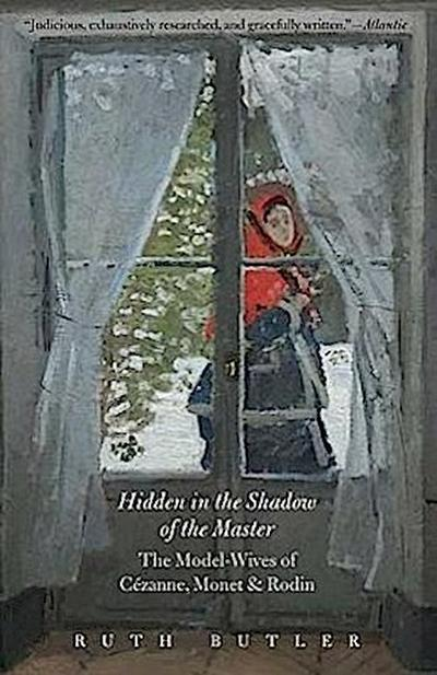 Hidden in the Shadow of the Master - The Model-Wives of Cezanne, Monet and Rodin