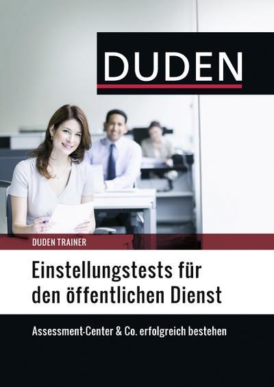 Duden Trainer – Einstellungstests für den öffentlichen Dienst: Assessment-Center & Co. erfolgreich bestehen