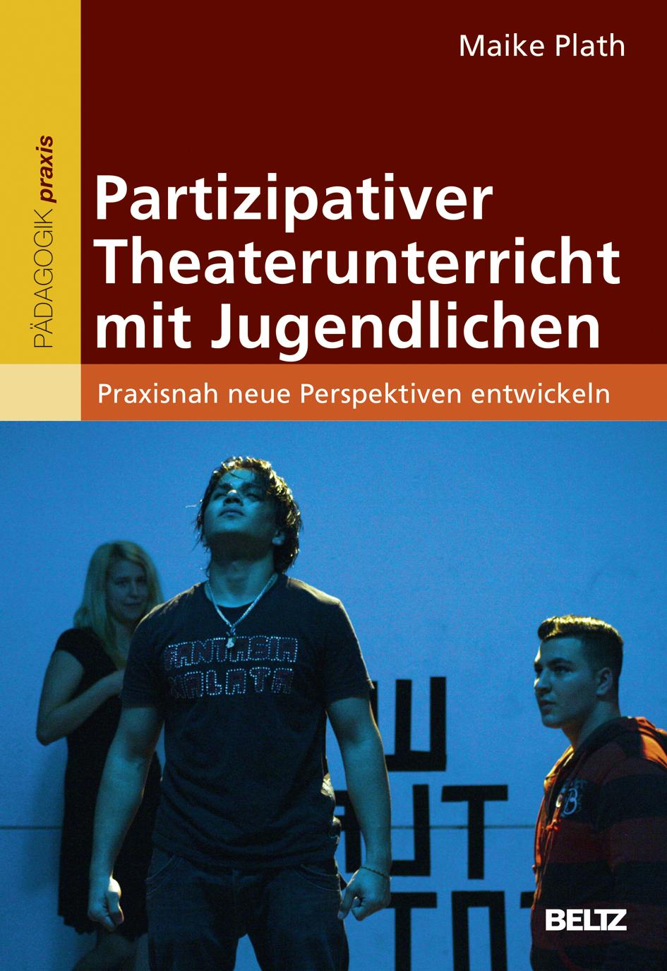Partizipativer Theaterunterricht mit Jugendlichen Maike Plath 9783407628916