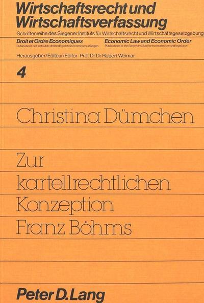 Zur kartellrechtlichen Konzeption Franz Böhms