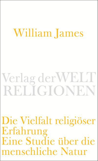 Die Vielfalt religiöser Erfahrung: Eine Studie über die menschliche Natur. Mit einem einleitenden Essay von Peter Sloterdijk (Verlag der Weltreligionen Taschenbuch)