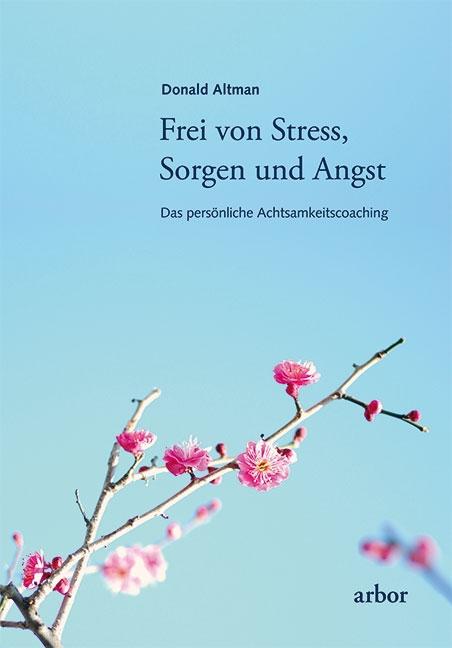 Frei von Stress, Sorgen und Angst Donald Altman