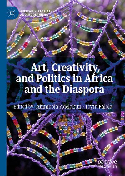 Art, Creativity, and Politics in Africa and the Diaspora