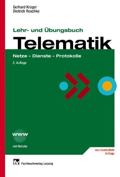 Lehr- und Übungsbuch Telematik: Netze - Dienste - Protokolle by Krüger, Gerha...