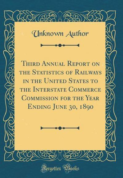 Third Annual Report on the Statistics of Railways in the United States to the Interstate Commerce Commission for the Year Ending June 30, 1890 (Classi