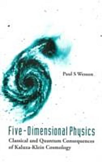 Five-dimensional Physics: Classical And Quantum Consequences Of Kaluza-klein Cosmology