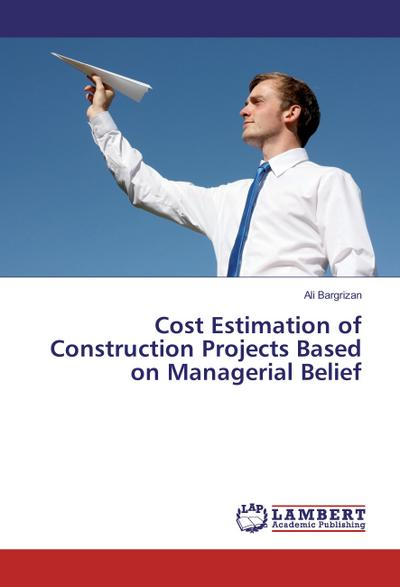Cost Estimation of Construction Projects Based on Managerial Belief