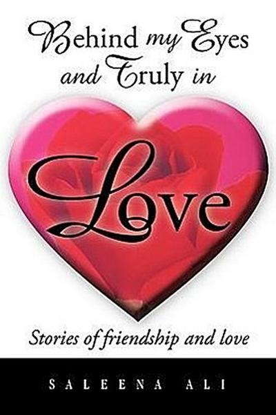 Behind My Eyes and Truly in Love: Stories of Friendship and Love
