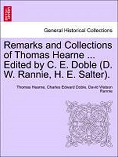 Remarks and Collections of Thomas Hearne ... Edited by C. E. Doble (D. W. Rannie, H. E. Salter). Vol. X