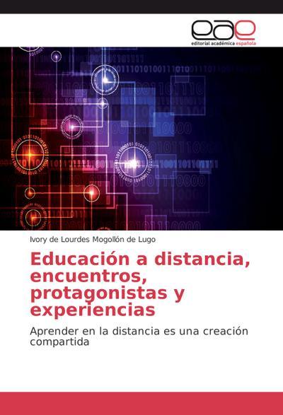 Educación a distancia, encuentros, protagonistas y experiencias