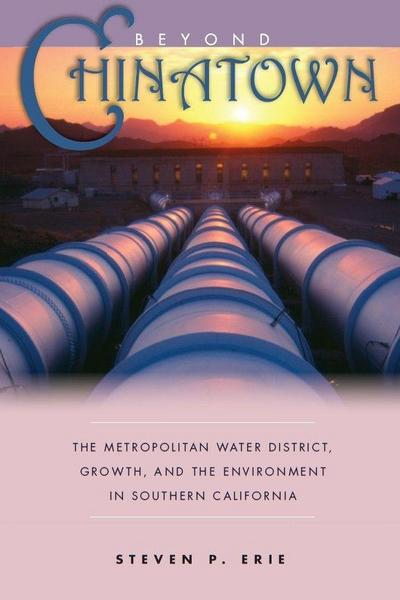 Beyond Chinatown: The Metropolitan Water District, Growth, and the Environment in Southern California