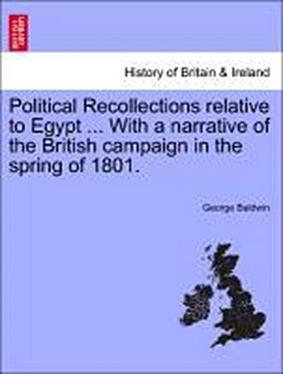 Political Recollections relative to Egypt ... With a narrative of the British campaign in the spring of 1801.