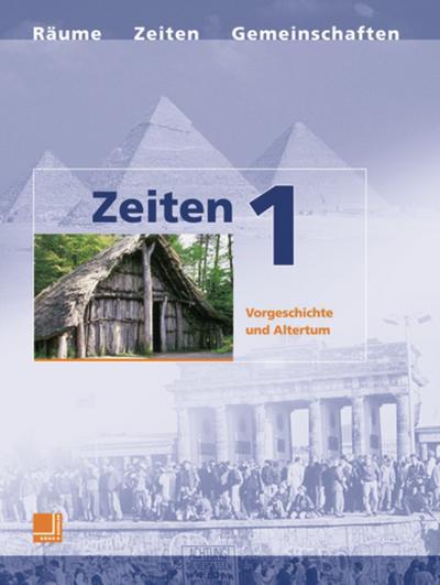 Zeiten / Lehrbücher für den Lernbereich Geschichte: Zeiten 1. Neuausgabe. Vorgeschichte und Altertum