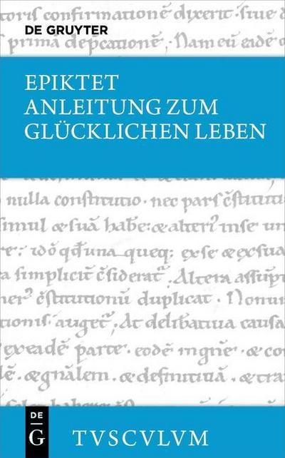 Anleitung zum glücklichen Leben / Encheiridion