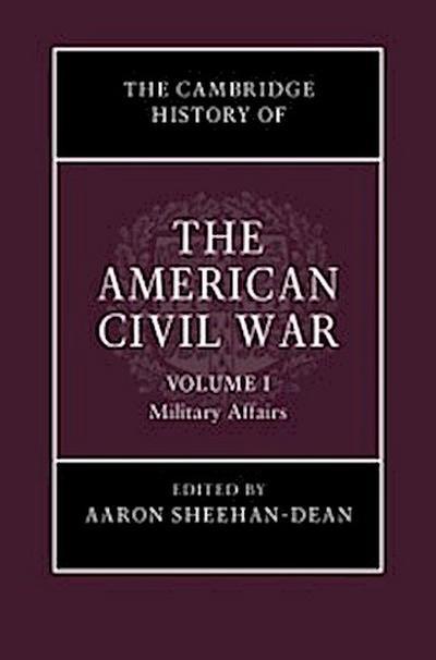 Cambridge History of the American Civil War: Volume 1, Military Affairs