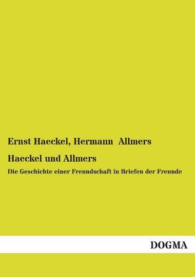 Haeckel und Allmers: Die Geschichte einer Freundschaft in Briefen der Freunde