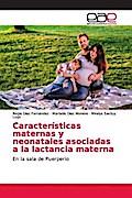 Características maternas y neonatales asociadas a la lactancia materna