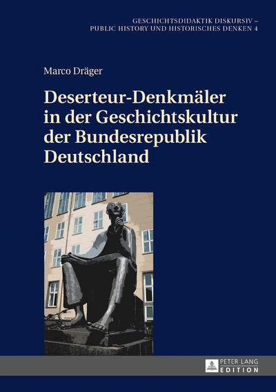 Deserteur-Denkmäler in der Geschichtskultur der Bundesrepublik Deutschland