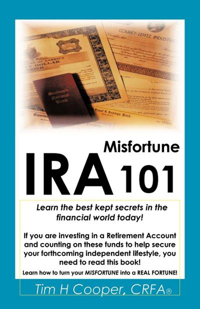 IRA Misfortune 101: Learn the Best Kept Secrets in the Financial World Today!