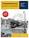 Schienenwege gestern und heute Pfalz