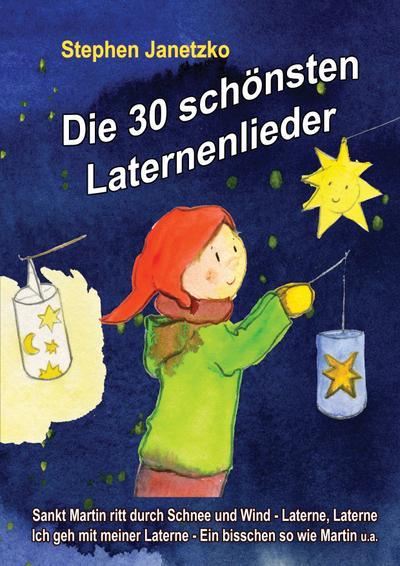Die 30 schönsten Laternenlieder - Das Liederbuch