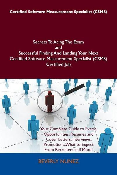 Certified Software Measurement Specialist (CSMS) Secrets To Acing The Exam and Successful Finding And Landing Your Next Certified Software Measurement Specialist (CSMS) Certified Job