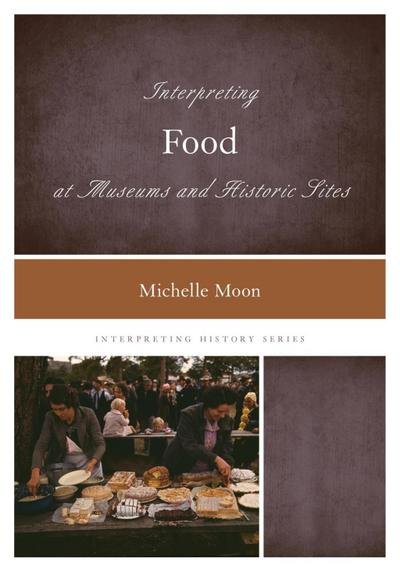 Interpreting Food at Museums and Historic Sites