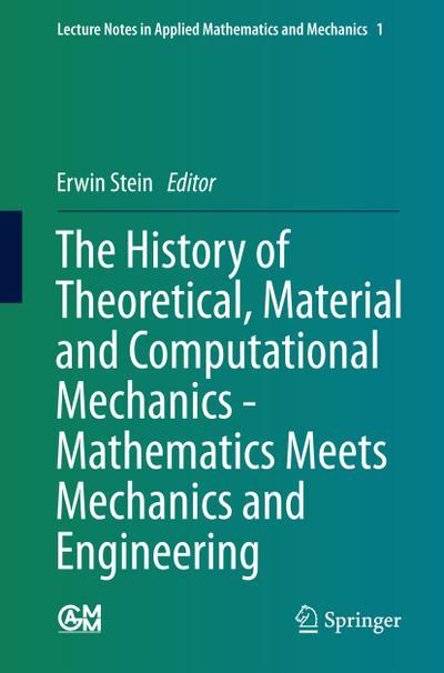 The History of Theoretical, Material and Computational Mechanics - Mathematics Meets Mechanics and Engineering