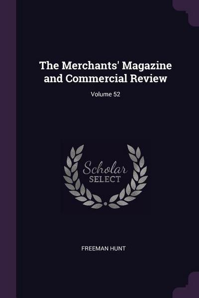The Merchants' Magazine and Commercial Review; Volume 52
